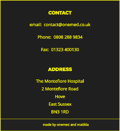 ADDRESS The Montefiore Hospital 2 Montefiore Road Hove East Sussex BN3 1RD made by onemed and matilda CONTACT email:  contact@onemed.co.uk  Phone:  0808 288 9834  Fax:  01323 400130